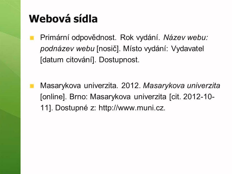 Webová sídla Primární odpovědnost. Rok vydání. Název webu: podnázev webu [nosič]. Místo vydání: Vydavatel [datum citování]. Dostupnost.